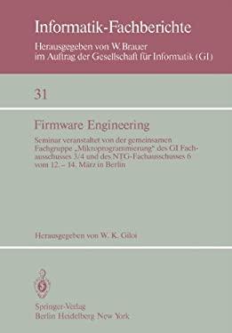 Firmware Engineering: Seminar Veranstaltet Von Der Gemeinsamen Fachgrupe Mikroprogrammierung Des GI Fachausschusses 3/4 Und Des Ntg-Fachauss 9783540103042