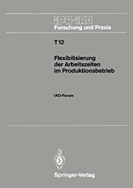 Flexibilisierung Der Arbeitszeiten Im Produktionsbetrieb: Iao-Forum, 9. November 1988 in Stuttgart 9783540508212