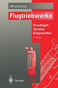 Flugtriebwerke: Grundlagen, Systeme, Komponenten 9783540570097