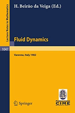 Fluid Dynamics: Lectures Given at the 3rd 1982 Session of the Centro Internazionale Matematico Estivo (C.I.M.E.). Held at Varenna, Ita 9783540128939