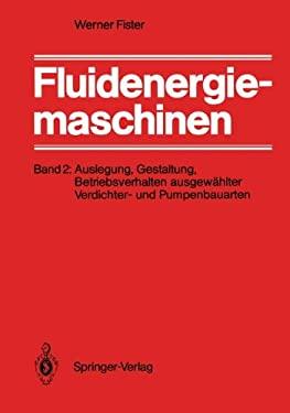 Fluidenergiemaschinen: Band 2: Auslegung, Gestaltung, Betriebsverhalten Ausgew Hlter Verdichter- Und Pumpenbauarten 9783540154785