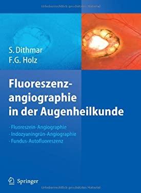 Fluoreszenzangiographie in Der Augenheilkunde: Fluoreszein-Angiographie, Indozyaningr N-Angiographie Und Fundus-Autofluoreszenz 9783540352235