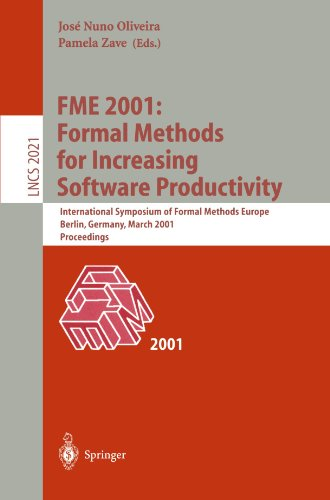 Fme 2001: Formal Methods for Increasing Software Productivity: International Symposium of Formal Methods Europe, Berlin, Germany, March 12-16, 2001, P 9783540417910