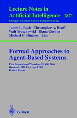 Formal Approaches to Agent-Based Systems: First International Workshop, Faabs 2000 Greenbelt, MD, USA, April 5-7, 2000 Revised Papers 9783540427162
