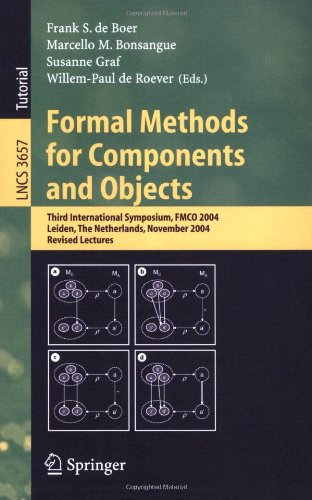 Formal Methods for Components and Objects: Third International Symposium, Fmco 2004, Leiden, the Netherlands, November 2-5, 2004, Revised Lectures 9783540291312