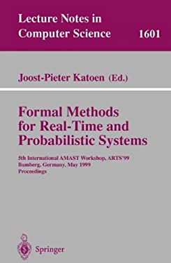 Formal Methods for Real-Time and Probabilistic Systems: 5th International Amast Workshop, Arts'99, Bamberg, Germany, May 26-28, 1999, Proceedings 9783540660101