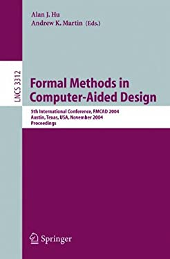 Formal Methods in Computer-Aided Design: 5th International Conference, Fmcad 2004, Austin, Texas, USA, November 15-17, 2004, Proceedings 9783540237389