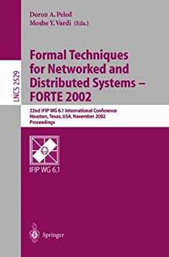 Formal Techniques for Networked and Distributed Systems - Forte 2002: 22nd Ifip Wg 6.1 International Conference Houston, Texas, USA, November 11-14, 2 9783540001416