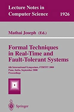 Formal Techniques in Real-Time and Fault-Tolerant Systems: 6th International Symposium, Ftrtft 2000 Pune, India, September 20-22, 2000 Proceedings 9783540410553