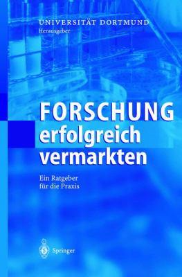 Forschung Erfolgreich Vermarkten: Ein Ratgeber F R Die Praxis 9783540440789