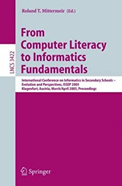 From Computer Literacy to Informatics Fundamentals: International Conference on Informatics in Secondary Schools -- Evolution and Perspectives, Issep 9783540253365