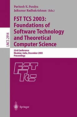 Fst Tcs 2003: Foundations of Software Technology and Theoretical Computer Science: 23rd Conference, Mumbai India, December 15-17, 2003, Proceedings 9783540206804
