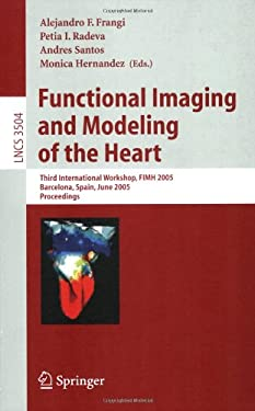 Functional Imaging and Modeling of the Heart: Third International Workshop, Fimh 2005, Barcelona, Spain, June 2-4, 2005, Proceedings 9783540261612