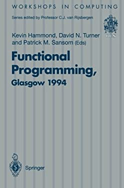 Functional Programming, Glasgow 1994: Proceedings of the 1994 Glasgow Workshop on Functional Programming, Ayr, Scotland, 12 - 14 September 1994 9783540199144