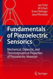 Fundamentals of Piezoelectric Sensorics: Mechanical, Dielectric, and Thermodynamical Properties of Piezoelectric Materials 7959600