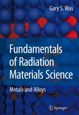 Fundamentals of Radiation Materials Science: Metals and Alloys 9783540494713