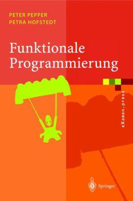 Funktionale Programmierung: Sprachdesign Und Programmiertechnik 9783540209591