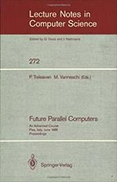 Future Parallel Computers: An Advanced Course, Pisa, Italy, June 9-20, 1986, Proceedings