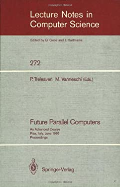 Future Parallel Computers: An Advanced Course, Pisa, Italy, June 9-20, 1986, Proceedings 9783540182030