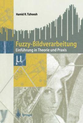 Fuzzy-Bildverarbeitung: Einf Hrung in Theorie Und Praxis 9783540631378