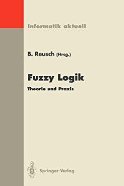 Fuzzy Logik: Theorie Und Praxis 4. Dortmunder Fuzzy-Tage Dortmund, 6. 8. Juni 1994 9783540586494