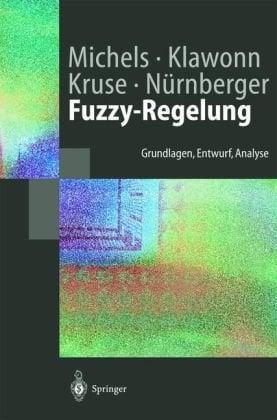 Fuzzy-Regelung: Grundlagen, Entwurf, Analyse 9783540435488