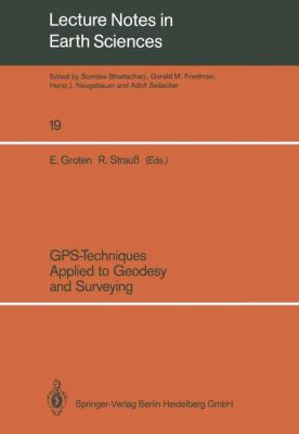GPS-Techniques Applied to Geodesy and Surveying: Proceedings of the International GPS-Workshop Darmstadt, April 10 to 13, 1988 9783540502678