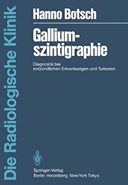 Galliumszintigraphie: Diagnostik Bei Entz Ndlichen Erkrankungen Und Tumoren 9783540138099