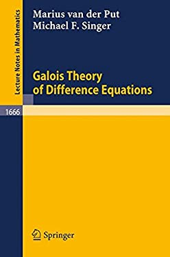 Galois theory of difference equations Marius Van Der Put, Michael F. Singer