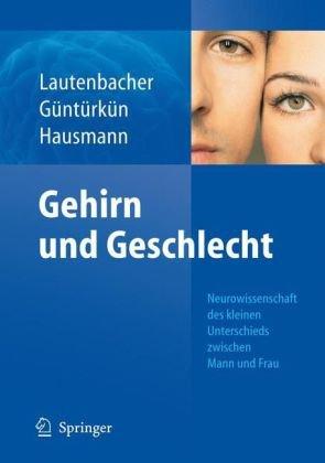 Gehirn Und Geschlecht: Neurowissenschaft Des Kleinen Unterschieds Zwischen Frau Und Mann 9783540716273
