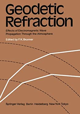 Geodetic Refraction: Effects of Electromagnetic Wave Propagation Through the Atmosphere 9783540138303