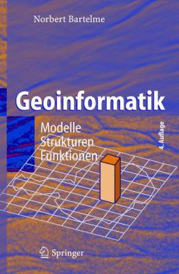 Geoinformatik: Modelle, Strukturen, Funktionen 9783540202547