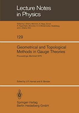 Geometrical and Topological Methods in Gauge Theories: Proceedings of the Canadian Mathematical Society Summer Research Institute McGill University, M 9783540100102