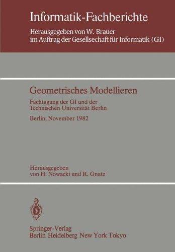 Geometrisches Modellieren: Fachtagung Der GI Und Der Technischen Universit T Berlin Berlin, 24. 26. November 1982 9783540123088