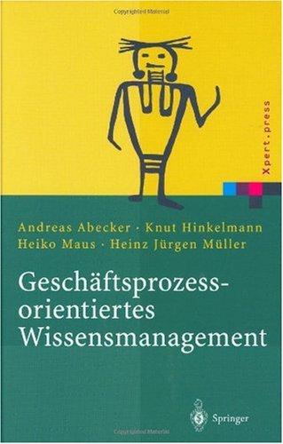 Geschaftsprozessorientiertes Wissensmanagement: Effektive Wissensnutzung Bei Der Planung Und Umsetzung Von Geschaftsprozessen 9783540429708