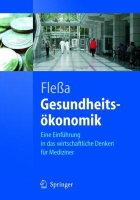 Gesundheitsokonomik: Eine Einfuhrung in Das Wirtschaftliche Denken Fur Mediziner