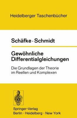 Gew Hnliche Differentialgleichungen: Die Grundlagen Der Theorie Im Reellen Und Komplexen 9783540058656