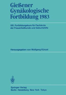 Gie Ener GYN Kologische Fortbildung 1983: XIII. Fortbildungskurs F R Fach Rzte Der Frauenheilkunde Und Geburtshilfe 9783540129998