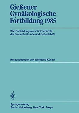 Gie Ener GYN Kologische Fortbildung 1985: XIV. Fortbildungskurs F R Fach Rzte Der Frauenheilkunde Und Geburtshilfe 9783540160014