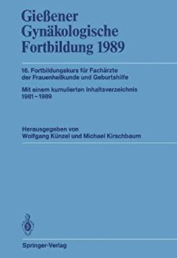 Gie Ener GYN Kologische Fortbildung 1989: 16. Fortbildungskurs F R Fach Rzte Der Frauenheilkunde Und Geburtshilfe 9783540512349