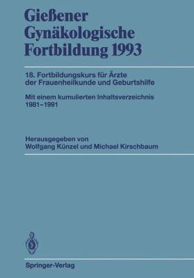 Gie Ener GYN Kologische Fortbildung 1993: 18. Fortbildungskurs F R Rzte Der Frauenheilkunde Und Geburtshilfe 9783540569497