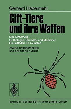 Gift-Tiere Und Ihre Waffen: Eine Einfahrung Fur Biologen, Chemiker Und Mediziner; Ein Leitfaden Fur Touristen (2., Neubearb. U. Erw. Aufl.) 9783540084617
