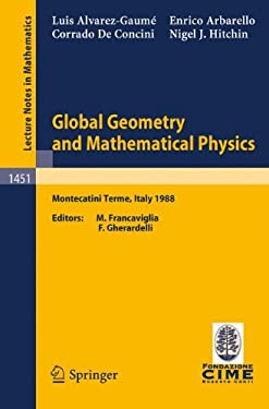 Global Geometry and Mathematical Physics: Lectures Given at the 2nd Session of the Centro Internazionale Matematico Estivo (C.I.M.E.) Held at Montecat 9783540532866