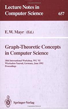 Graph-Theoretic Concepts in Computer Science: 18th International Workshop, Wg '92, Wiesbaden-Naurod, Germany, June 18-20, 1992. Proceedings 9783540564027