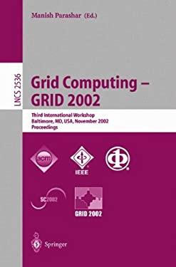 Grid Computing - Grid 2002: Third International Workshop, Baltimore, MD, USA, November 18, 2002, Proceedings 9783540001331