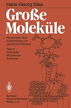 Grosse Moleka1/4le: Plaudereien A1/4ber Synthetische Und Nata1/4rliche Polymere 9783540155997