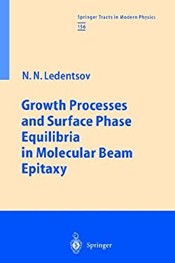 Growth Processes and Surface Phase Equilibria in Molecular Beam Epitaxy 9783540657941