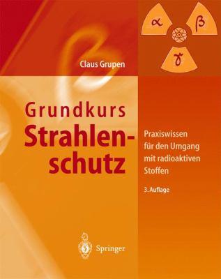 Grundkurs Strahlenschutz: Praxiswissen Fa1/4r Den Umgang Mit Radioaktiven Stoffen 9783540008279