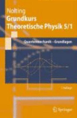 Grundkurs Theoretische Physik 5/1: Quantenmechanik - Grundlagen 9783540688686
