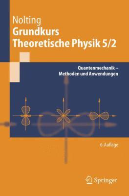 Grundkurs Theoretische Physik 5/2: Quantenmechanik - Methoden Und Anwendungen 9783540260356